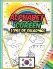Livre de Coloriage Alphabet Coréen: Livre de coloriage incroyable pour apprendre l'alphabet coréen - Hangul - pour les enfants Cover Image