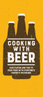 Cooking with Beer: Add Flavor and Fun to Your Food with Everyone's Favorite Beverage Cover Image