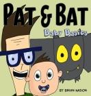 Pat & Bat: Baby Basics Cover Image