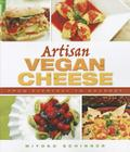 Artisan Vegan Cheese: From Everyday to Gourmet Cover Image