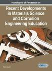 Handbook of Research on Recent Developments in Materials Science and Corrosion Engineering Education Cover Image