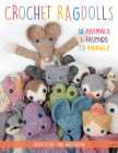 Crochet Ragdolls: 30 Animals and Friends to Snuggle Cover Image
