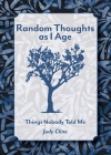 Random Thoughts as I Age: Things Nobody Told Me Cover Image