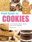 Field Guide to Cookies: How to Identify and Bake Virtually Every Cookie Imaginable Cover Image