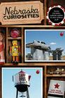 Nebraska Curiosities: Quirky Characters, Roadside Oddities & Other Offbeat Stuff Cover Image