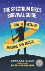 The Spectrum Girl's Survival Guide: How to Grow Up Awesome and Autistic Cover Image
