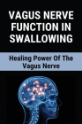 Vagus Nerve Function In Swallowing: Healing Power Of The Vagus Nerve: Vagus Nerve Function Test Cover Image