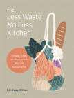 The Less Waste, No Fuss Kitchen: Simple steps to shop, cook and eat sustainably Cover Image