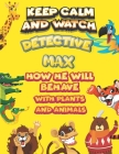 keep calm and watch detective Max how he will behave with plant and animals: A Gorgeous Coloring and Guessing Game Book for Max /gift for Max, toddler Cover Image
