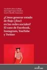 ¿cómo Generar Estado de Flujo (Flow) En Las Redes Sociales? El Caso de Facebook, Instagram, Youtube Y Twitter Cover Image
