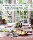 Entertaining in the Country: Love Where You Eat: Festive Table Settings, Favorite Recipes, and Design Inspiration Cover Image