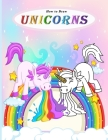 How to Draw Unicorns: A Cute And Easy step-by-step draw books for kids, Activity And Coloring Book For Toddler Cover Image