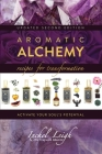 Aromatic Alchemy: Recipes for Transformation Activate Your Soul's Potential Cover Image