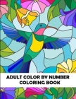 Adult Color By Number Coloring Book: Large Print Birds, Flowers, Animals and Pretty Patterns Cover Image