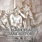 The Black Plague: Dark History- Children's Medieval History Books Cover Image