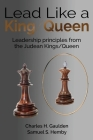 Lead Like a King/Queen: Leadership Principles from the Judean Kings/Queen Cover Image