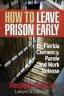 How To Leave Prison Early: Florida Clemency, Parole and Work Release Cover Image