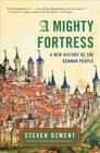 A Mighty Fortress: A New History of the German People Cover Image