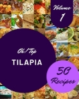 Oh! Top 50 Tilapia Recipes Volume 1: A Tilapia Cookbook Everyone Loves! Cover Image