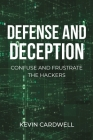 Defense and Deception: Confuse and Frustrate the Hackers Cover Image