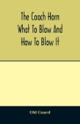 The coach horn: what to blow and how to blow it Cover Image