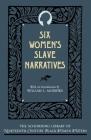 Six Women's Slave Narratives (Schomburg Library of Nineteenth-Century Black Women Writers) Cover Image