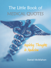 The Little Book of Medical Quotes: Inspiring Thoughts in Medicine Cover Image