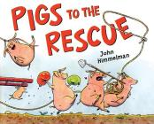 Pigs to the Rescue: A Picture Book (Barnyard Rescue) Cover Image