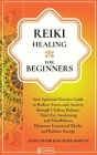 Reiki Healing for Beginners: Your Practical Spiritual Guide to Reduce Stress and Anxiety through the Balance of Chakras, Third Eye Awakening and Mi Cover Image