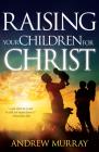 Raising Your Children for Christ Cover Image