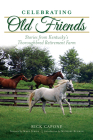 Celebrating Old Friends: Stories from Kentucky's Thoroughbred Retirement Farm Cover Image