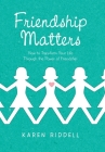 Friendship Matters: How to Transform Your Life Through the Power of Friendship Cover Image