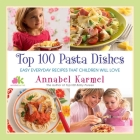 Top 100 Pasta Dishes: Easy Everyday Recipes That Children Will Love Cover Image