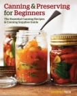 Canning and Preserving for Beginners: The Essential Canning Recipes and Canning Supplies Guide Cover Image