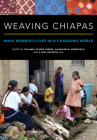 Weaving Chiapas: Maya Women's Lives in a Changing World Cover Image