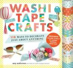 Washi Tape Crafts: 110 Ways to Decorate Just About Anything Cover Image