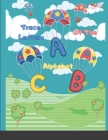 Trace Letters Of The Alphabet: Preschool Practice Handwriting Workbook Pre K, Kindergarten and Kids Ages 3-10 Reading And Writing Cover Image