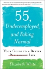 55, Underemployed, and Faking Normal: Your Guide to a Better Life Cover Image