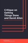 Critique on Getting Things Done and David Allen Cover Image