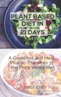 Plant Based Diet in 21 Days: A Cookbook and Meal Plan to Transition to the Plant Based Diet Cover Image