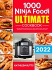 Ninja Foodi Ultimate Cookbook 2021: 1000-Days Easy & Delicious Air Fry, Broil, Pressure Cook, Slow Cook, Dehydrate, and More Recipes for Beginners and Cover Image