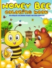 Honey Bee Coloring Book: : Busy Cute Bee Coloring Book - Bees, Bears And Honey Coloring Book 40 Fun Coloring Pages For Kids Ages 4-8 Cover Image