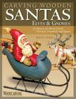 Carving Wooden Santas, Elves & Gnomes (Woodcarving Illustrated Books) Cover Image