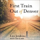 First Train Out of Denver Lib/E Cover Image