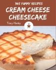 365 Yummy Cream Cheese Cheesecake Recipes: Yummy Cream Cheese Cheesecake Cookbook - Your Best Friend Forever Cover Image