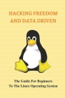 Hacking Freedom And Data Driven: The Guide For Beginners To The Linux Operating System: Kali Linux Hacking Tricks Cover Image