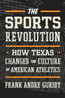 The Sports Revolution: How Texas Changed the Culture of American Athletics Cover Image