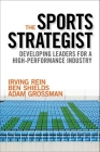 The Sports Strategist: Developing Leaders for a High-Performance Industry Cover Image