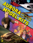 Aurora Model Kits: With Polar Lights, Moebius, Atlantis Cover Image