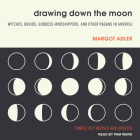 Drawing Down the Moon: Witches, Druids, Goddess-Worshippers, and Other Pagans in America Cover Image